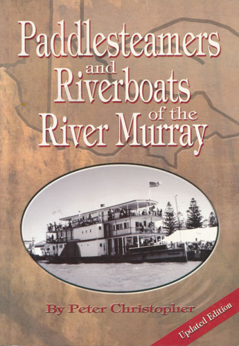 Paddlesteamers and Riverboats of the River Murray - by Peter Christopher